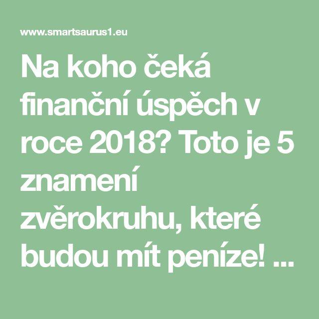 Na koho čeká finanční úspěch v roce 2018? Toto je 5 znamení zvěrokruhu, které budou mít peníze!   - Part 3