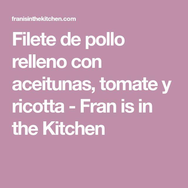Filete de pollo relleno con aceitunas, tomate y ricotta - Fran is in the Kitchen