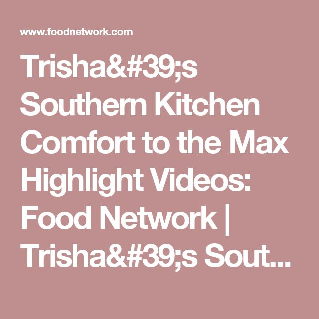 Trisha's Southern Kitchen Comfort to the Max Highlight Videos: Food Network | Trisha's Southern Kitchen | Food Network