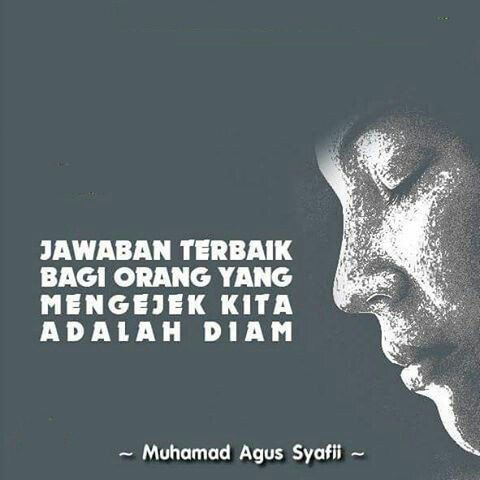 """jawaban terbaik bagi orang yang mengejek kita adalah diam"" (Muhammad Agus Syafii)"