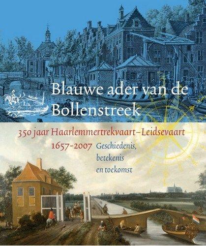 Blauwe ader van de Bollenstreek: 350 jaar Haarlemmertrekvaart-Leidsevaart 1657-2007. (Primavera Pers/Erfgoedhuis Zuid-Holland/CHG, 2007)