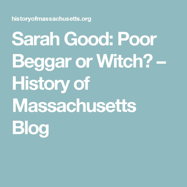 Sarah Good: Poor Beggar or Witch? – History of Massachusetts Blog