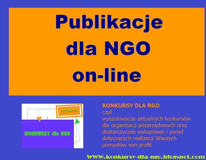 Publikacje dla NGO online - poznajcie wirtualne biblioteki dla III sektora  http://konkursy-dla-ngo.blogspot.com/2013/02/publikacje-dla-ngo-online-poznajcie.html