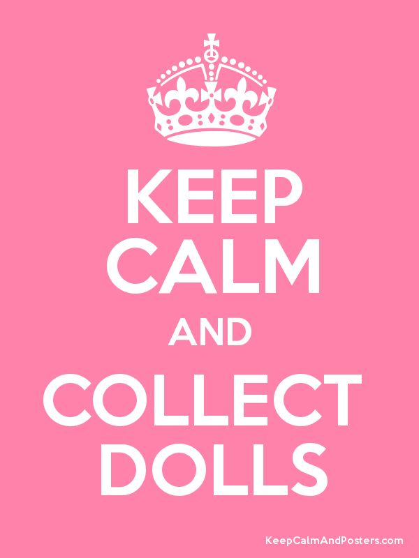 Keep Calm and COLLECT  DOLLS.  Not really a doll display idea, but I couldn't pass this up!  I had to pin it somewhere.