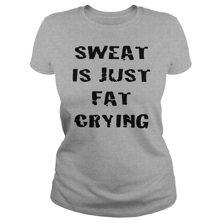 Sweat Is Just Fat Crying #gift #ideas #Popular #Everything #Videos #Shop #Animals #pets #Architecture #Art #Cars #motorcycles #Celebrities #DIY #crafts #Design #Education #Entertainment #Food #drink #Gardening #Geek #Hair #beauty #Health #fitness #History #Holidays #events #Home decor #Humor #Illustrations #posters #Kids #parenting #Men #Outdoors #Photography #Products #Quotes #Science #nature #Sports #Tattoos #Technology #Travel #Weddings #Women