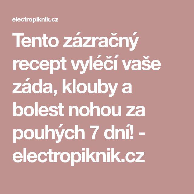Tento zázračný recept vyléčí vaše záda, klouby a bolest nohou za pouhých 7 dní! - electropiknik.cz