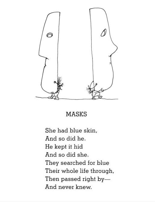 Shel Silverstein poem: Don't hide who you are because there might be someone that likes that person.