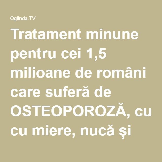 Tratament minune pentru cei 1,5 milioane de români care suferă de OSTEOPOROZĂ, cu miere, nucă și ouă - Oglinda.TV