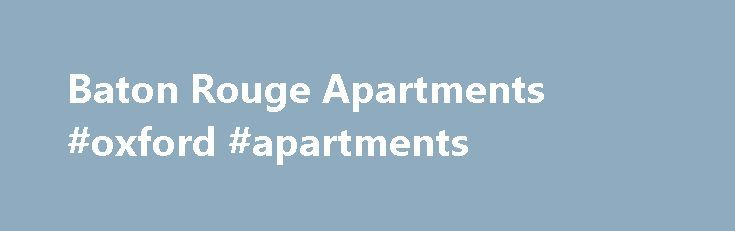 Baton Rouge Apartments #oxford #apartments http://apartment.nef2.com/baton-rouge-apartments-oxford-apartments/  #apartments in baton rouge # Baton Rouge Apartments Apartments in Baton Rouge Our Baton Rouge Apartments For Rent have some of the best staff and residents in Baton Rouge. Louisiana . Browse our amenities list to get to know the property, visit and see what great apartment features look like. Within the historical town of [...]Read More...