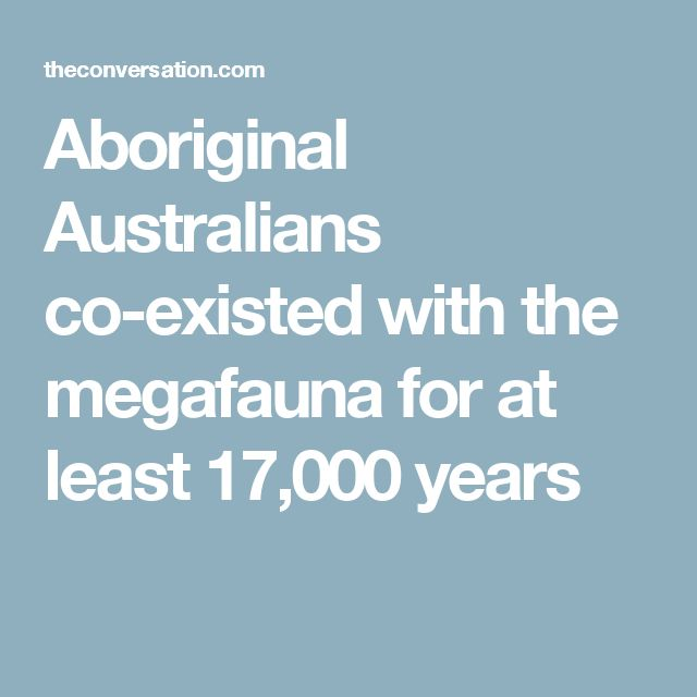 Aboriginal Australians co-existed with the megafauna for at least 17,000 years