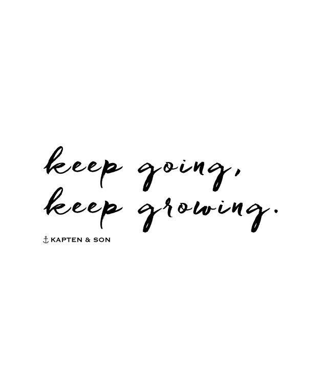 keep going, keep growing.   quote