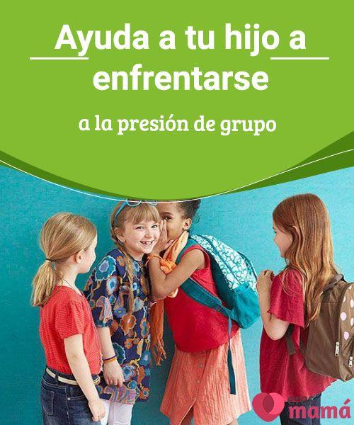 Ayuda a tu hijo a enfrentarse a la presión de grupo   La presión de grupo puede producirse en cualquier contexto, pero es frecuente verla en las escuelas, allí los niños pueden recibir la influencia de otros.