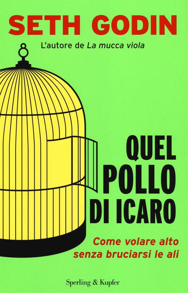 Quel pollo di Icaro - Seth Godin - Sperling & Kupfer - 2014