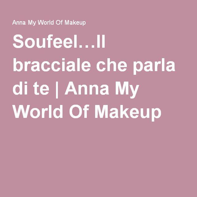 Soufeel…Il bracciale che parla di te | Anna My World Of Makeup