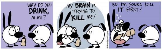 My Brain Kills Me so I Need to Kill it First