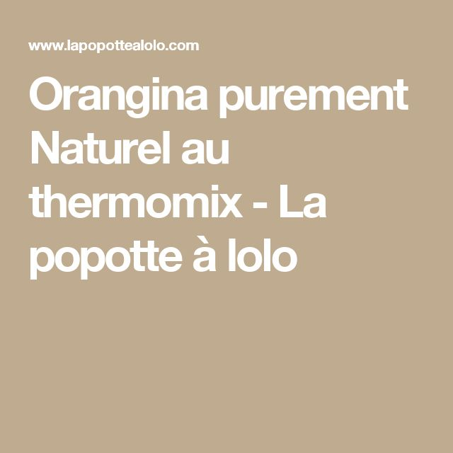 Orangina purement Naturel au thermomix - La popotte à lolo