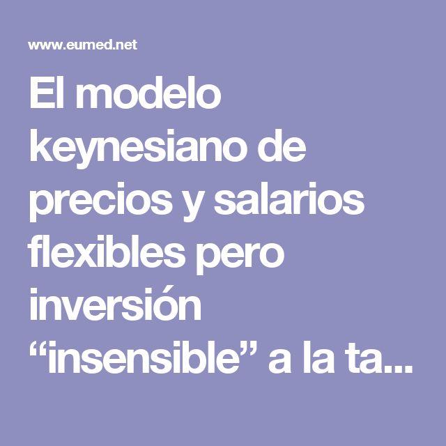 """El modelo keynesiano de precios y salarios flexibles pero  inversión """"insensible"""" a la tasa de interés"""
