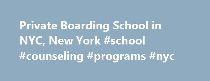 Private Boarding School in NYC, New York #school #counseling #programs #nyc http://cleveland.remmont.com/private-boarding-school-in-nyc-new-york-school-counseling-programs-nyc/  # Overview and Benefits As the first school in New York City to offer a 5-day and full-time high school boarding program to students from across the U.S. and abroad, L man Manhattan Preparatory School offers an unparalleled educational experience. Part of an international network of schools, L man s curriculum places…