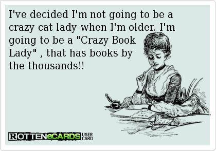 Crazy book ladies...that'll be us...