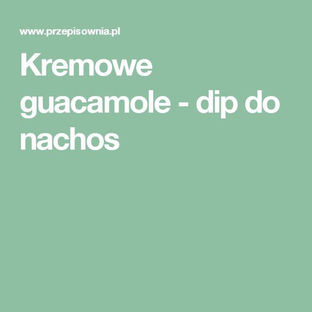 Kremowe guacamole - dip do nachos