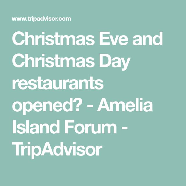 Christmas Eve and Christmas Day restaurants opened? - Amelia Island Forum - TripAdvisor