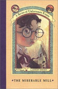 A Series of Unfortunate Events: The Miserable Mill - Lemony Snicket