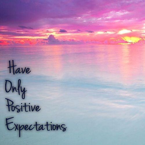 Have Only Positive Expectations Quotes Positive Quotes