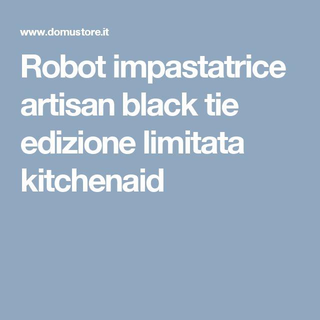 Robot impastatrice artisan black tie edizione limitata kitchenaid