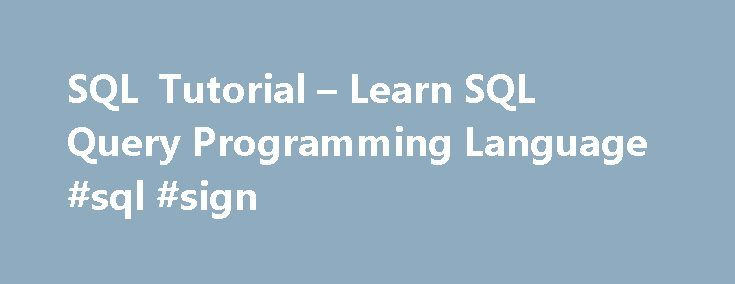 SQL Tutorial – Learn SQL Query Programming Language #sql #sign http://columbus.remmont.com/sql-tutorial-learn-sql-query-programming-language-sql-sign/  # SQL Tutorial – Learn SQL Query Language SQL (Structured Query Language) is a computer language aimed to store, manipulate, and query data stored in relational databases. The first incarnation of SQL appeared in 1974, when a group in IBM developed the first prototype of a relational database. The first commercial relational database was…