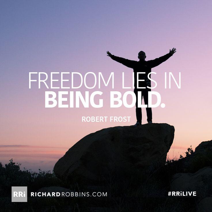 Freedom lies in being bold. #RRiLIVE www.richardrobbins.com