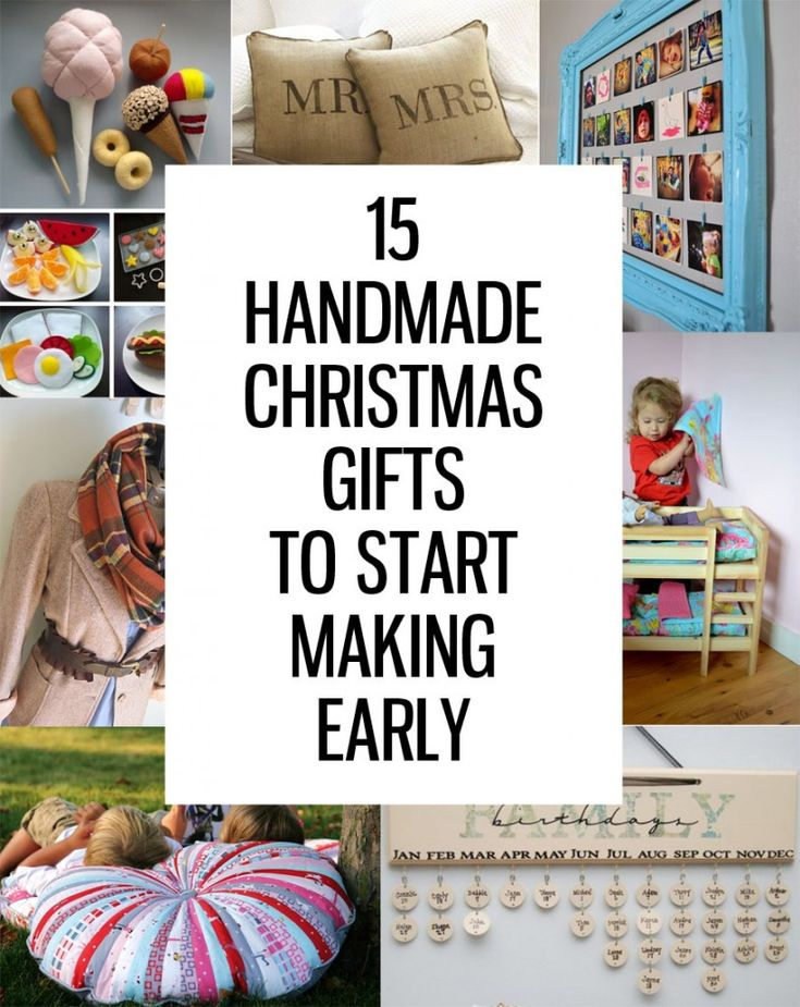 15 Handmade Christmas Gifts to Start Making Early. Ideas for the girls and others.