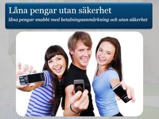 Låna pengar utan säkerhet by lanapengarutansakerhet, via Slideshare