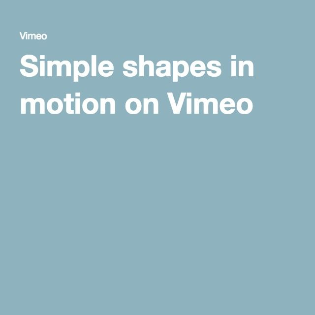 Simple shapes in motion on Vimeo