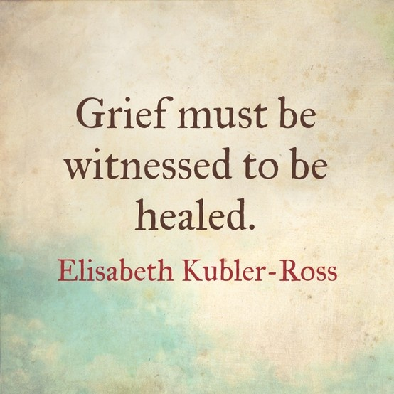 """Grief must be witnessed to be healed."" ~Elisabeth Kubler-Ross~ #Stillbirth #Miscarriage"