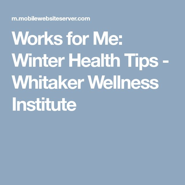 Works for Me: Winter Health Tips - Whitaker Wellness Institute