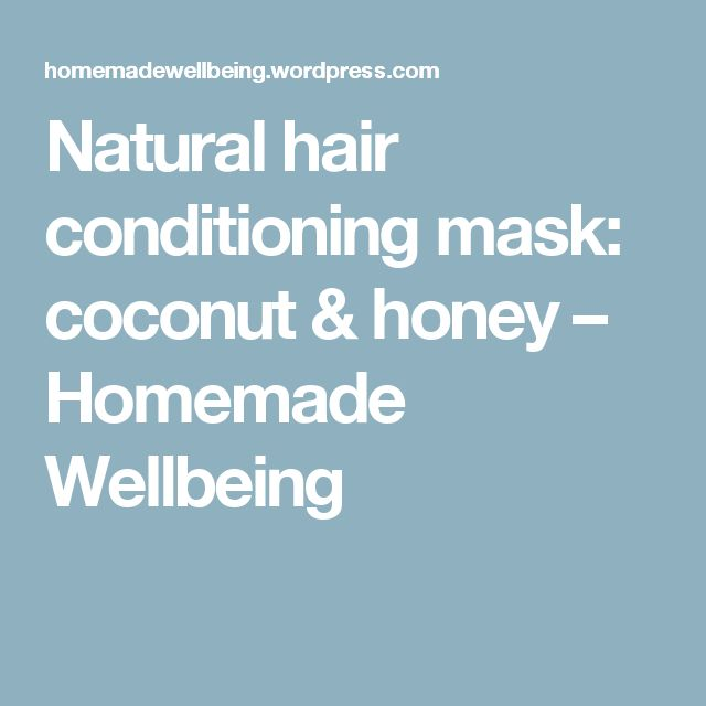 Natural hair conditioning mask: coconut & honey – Homemade Wellbeing