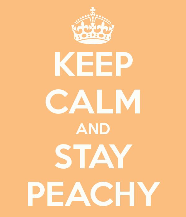 Keep Calm And Stay Peachy Keep Calm And Carry On Image Generator Just Peachy Pinterest Peach Just Peachy And Peach Quote