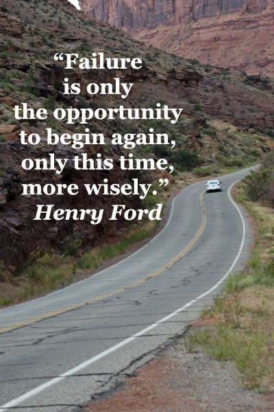 """Failure is only the opportunity to begin again, only this time, more wisely.""  -- Henry Ford – On image of La Sal Mountain Scenic Drive, Route 128, Moab, Utah.  – Explore quotes on inspiration at http://www.examiner.com/article/forty-quotations-for-writing-inspiration"