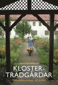 Klosterträdgårdar : himmelska platser på jorden (inbunden)