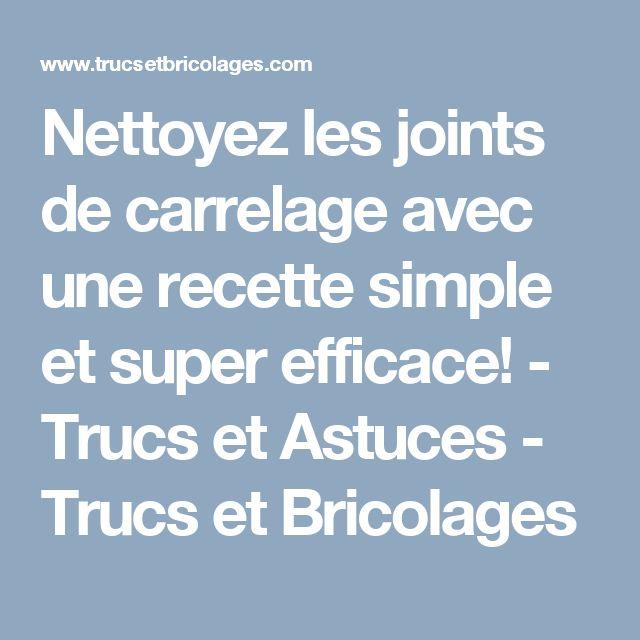 Nettoyez les joints de carrelage avec une recette simple et super efficace! - Trucs et Astuces - Trucs et Bricolages