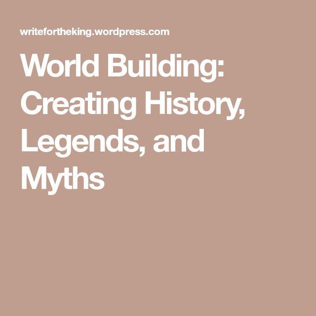 World Building: Creating History, Legends, and Myths
