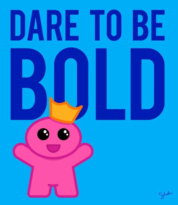 Dare to be BOLD !