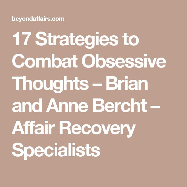 17 Strategies to Combat Obsessive Thoughts – Brian and Anne Bercht – Affair Recovery Specialists