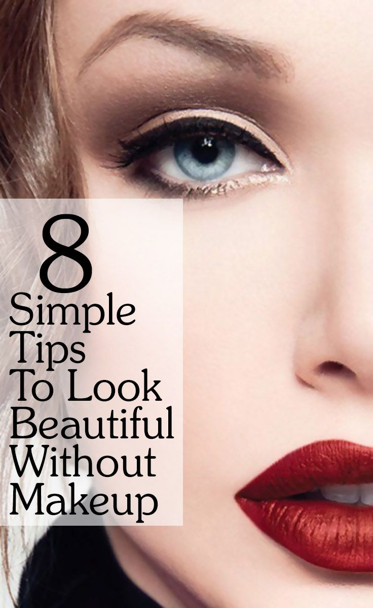 Find it hard to believe? Well, here I'm going to give you 8 simple tips on how to look beautiful without makeup.