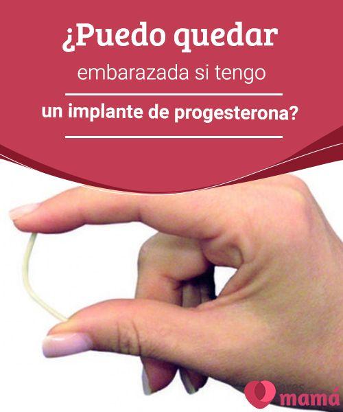 ¿Puedo quedar embarazada si tengo un implante de progesterona?   El implante de progesterona es un novedoso método anticonceptivo que resulta muy efectivo y de efectividad prolongada, garantiza su efecto por cinco años
