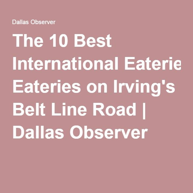 The 10 Best International Eateries on Irving's Belt Line Road | Dallas Observer