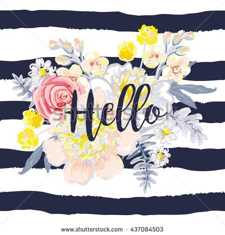 Delicate bouquet on the striped nautical background. Print for tee shirt with message Hello. Vector design artwork for the poster or card, decor for home, pillow.