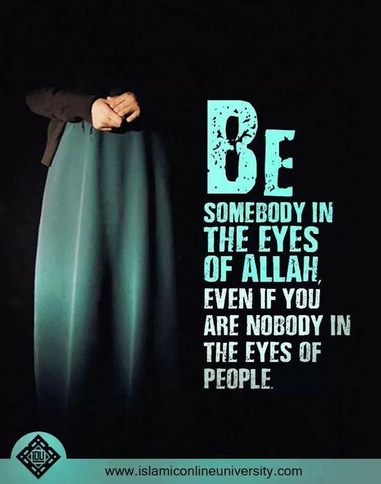 Islamic Quotes - Be somebody in the eyes of Allah s.w.t, even if you are nobody in the eyes of people