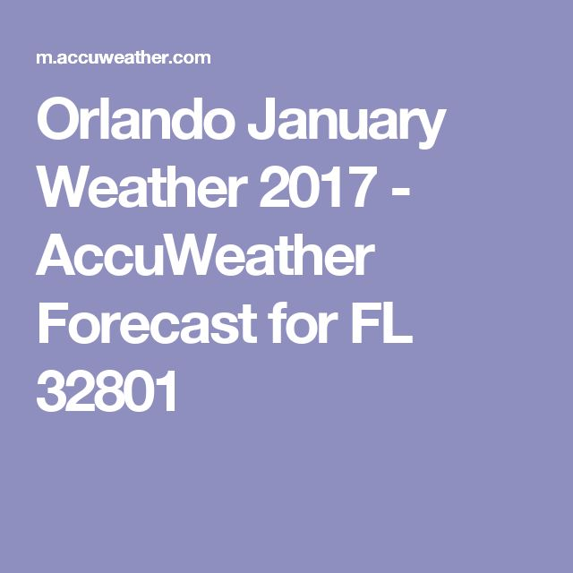 Orlando January Weather 2017 Accuweather Forecast For Fl 32801 Hourly Weather October Weather April Weather