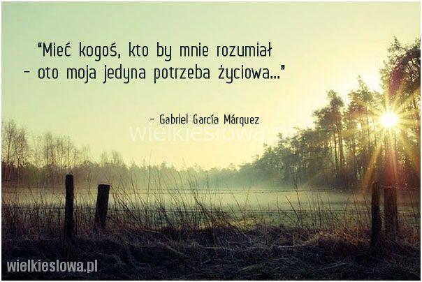 Mieć kogoś, kto by mnie rozumiał... #Garc-Gabriel,  #Zrozumienie, #Życie